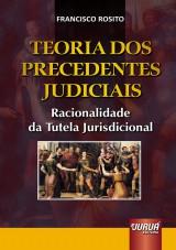 Capa do livro: Teoria dos Precedentes Judiciais - Racionalidade da Tutela Jurisdicional, Francisco Rosito