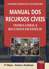 Capa do livro: Manual dos Recursos C�veis - Teoria Geral e Recursos em Esp�cie, 5� Edi��o - Revista e Atualizada, Sandro Marcelo Kozikoski