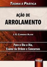 Capa do livro: A��o de Arrolamento - Teoria e Pr�tica - Para o Dia a Dia, Exame da Ordem e Concursos, J. E. Carreira Alvim