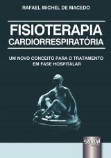 Capa do livro: Fisioterapia Cardiorrespiratória - Um Novo Conceito para o Tratamento em Fase Hospitalar, Rafael Michel de Macedo