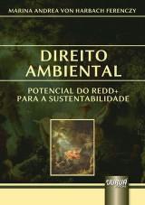 Capa do livro: Direito Ambiental - Potencial do REDD+ para a Sustentabilidade - Apresenta��o Vladimir Passos de Freitas, Marina Andrea Von Harbach Ferenczy