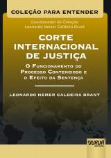 Capa do livro: Corte Internacional de Justiça – O Funcionamento do Processo Contencioso e o Efeito da Sentença, Leonardo Nemer Caldeira Brant