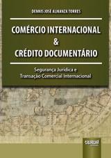 Capa do livro: Comércio Internacional e Crédito Documentário - Segurança Jurídica e Transação Comercial Internacional, Dennis José Almanza Torres