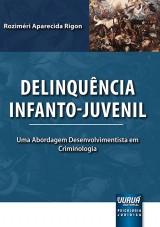 Capa do livro: Delinquência Infanto-Juvenil, Roziméri Aparecida Rigon