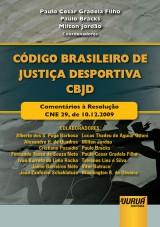 Capa do livro: Código Brasileiro de Justiça Desportiva - Comentários à Resolução CNE 29, de 10.12.2009, Coordenadores: Paulo Cesar Gradela Filho, Paulo Bracks e Milton Jordão