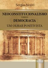 Capa do livro: Neoconstitucionalismo versus Democracia - Um Olhar Positivista, Sergio Nojiri