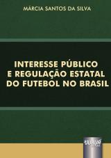 Capa do livro: Interesse Público e Regulação Estatal do Futebol no Brasil, Márcia Santos da Silva