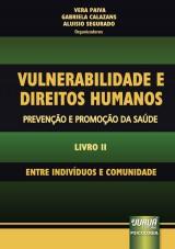 Capa do livro: Vulnerabilidade e Direitos Humanos - Prevenção e Promoção da Saúde - Livro II, Organizadores: Vera Paiva, Gabriela Calazans e Aluisio Segurado