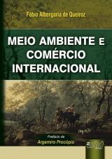 Capa do livro: Meio Ambiente e Com�rcio Internacional - Pref�cio de Argemiro Proc�pio, 2� Edi��o � Revista e Atualizada, F�bio Albergaria de Queiroz