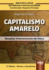 Capa do livro: Capitalismo Amarelo - Relações Internacionais da China – Biblioteca Juruá de Diplomacia e Política Exterior Coordenada por Argemiro Procópio, Argemiro Procópio