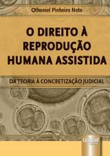 Capa do livro: Direito à Reprodução Humana Assistida, O - Da Teoria à Concretização Judicial, Othoniel Pinheiro Neto