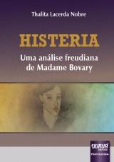 Capa do livro: Histeria - Uma Análise Freudiana de Madame Bovary, Thalita Lacerda Nobre
