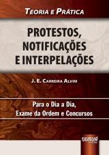 Capa do livro: Protestos, Notifica��es e Interpela��es - Teoria e Pr�tica - Para o Dia a Dia, Exame da Ordem e Concursos, J. E. Carreira Alvim