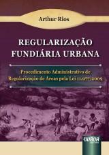 Capa do livro: Regularização Fundiária Urbana - Procedimento Administrativo de Regularização de Áreas pela Lei 11.977/2009, Arthur Rios