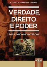 Capa do livro: Verdade, Direito e Poder - Sob a Ótica de Nietzsche, Rui Carlos Sloboda Bittencourt