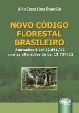 Capa do livro: Novo Código Florestal Brasileiro - Anotações à Lei 12.651/12 com as alterações da Lei 12.727/12, Júlio Cezar Lima Brandão