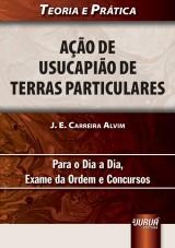 Capa do livro: A��o de Usucapi�o de Terras Particulares - Teoria e Pr�tica - Para o Dia a Dia, Exame da Ordem e Concursos, Edi��o 2013, J. E. Carreira Alvim