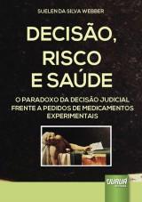 Capa do livro: Decis�o, Risco e Sa�de - O Paradoxo da Decis�o Judicial Frente a Pedidos de Medicamentos Experimentais, Suelen da Silva Webber