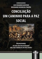 Capa do livro: Conciliação - Um Caminho para a Paz Social, Coordenadores: Luiz Eduardo Gunther e Rosemarie Diedrichs Pimpão