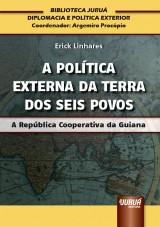 Capa do livro: Política Externa da Terra dos Seis Povos, A, Erick Linhares