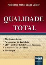 Capa do livro: Qualidade Total - Técnicas de Apoio - Ferramentas da Qualidade - CEP - Controle Estatístico de Processos - Indicadores da Qualidade - Metrologia, Adalberto Mohai Szabó Júnior