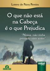 Capa do livro: O que n�o est� na Cabe�a � o que Prejudica, Lutero de Paiva Pereira