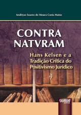 Capa do livro: CONTRA NATVRAM - Hans Kelsen e a Tradição Crítica do Positivismo Jurídico, Andityas Soares de Moura Costa Matos