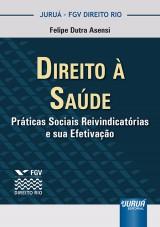 Capa do livro: Direito à Saúde, Práticas Sociais Reivindicatórias e sua Efetivação - Coleção FGV Direito Rio, Felipe Dutra Asensi