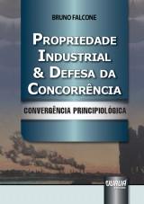 Capa do livro: Propriedade Industrial & Defesa da Concorrência - Convergência Principiológica, Bruno Falcone