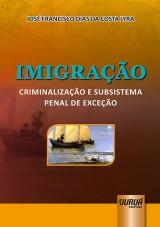 Capa do livro: Imigração - Criminalização e Subsistema Penal de Exceção, José Francisco Dias da Costa Lyra