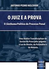 Capa do livro: Juiz e a Prova, O – O «Sinthoma» Político do Processo Penal, Antonio Pedro Melchior