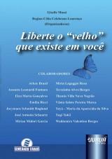Capa do livro: Liberte o Velho que Existe em Você, Organizadores: Giselle Massi e Regina Célia Celebrone Lourenço