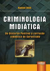 Capa do livro: Criminologia Midi�tica - Do Discurso Punitivo � Corros�o Simb�lica do Garantismo, Raphael Boldt