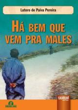 Capa do livro: H� bem que vem pra males, Lutero de Paiva Pereira