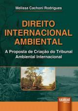 Capa do livro: Direito Internacional Ambiental - A Proposta de Cria��o do Tribunal Ambiental Internacional, Melissa Cachoni Rodrigues