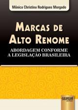 Capa do livro: Marcas de Alto Renome - Abordagem Conforme a Legisla��o Brasileira, M�nica Christina Rodrigues Morgado