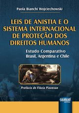 Capa do livro: Leis de Anistia e o Sistema Internacional de Prote��o dos Direitos Humanos - Estudo Comparativo Brasil, Argentina e Chile � Pref�cio de Fl�via Piovesan, Paola Bianchi Wojciechowski