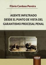 Capa do livro: El Agente Infiltrado Desde el Punto de Vista del Garantismo Procesal Penal, Fl�vio Cardoso Pereira