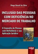 Capa do livro: Inclusão das Pessoas com Deficiência no Mercado de Trabalho - O Conceito de Pessoa com Deficiência e sua Aplicação Jurídica, Diego Nassif da Silva