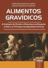 Capa do livro: Alimentos Grav�dicos - A Evolu��o do Direito � Alimentos em Respeito � Vida e ao Princ�pio da Dignidade Humana, Fernanda Martins Sim�es e Carlos Mauricio Ferreira