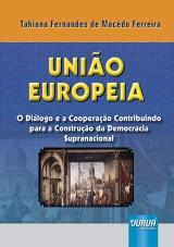 Capa do livro: União Europeia - O Diálogo e a Cooperação Contribuindo para a Construção da Democracia Supranacional, Tahiana Fernandes de Macêdo Ferreira