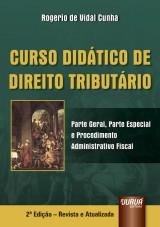 Capa do livro: Curso Didático de Direito Tributário - Parte Geral, Parte Especial e Procedimento Administrativo Fiscal, Rogerio de Vidal Cunha