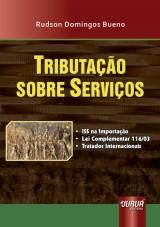 Capa do livro: Tributa��o Sobre Servi�os - - ISS na Importa��o - Lei Complementar 116/03 - Tratados Internacionais, Rudson Domingos Bueno