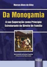 Capa do livro: Da Monogamia - A sua Superação como Princípio Estruturante do Direito de Família, Marcos Alves da Silva