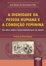Capa do livro: Dignidade da Pessoa Humana e a Condição Feminina, A, João Batista do Nascimento Filho