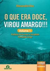 Capa do livro: O que Era Doce, Virou Amargo!!! Volume 1 - Prefácio do Escritor e Jornalista Fernando Jorge - Semeando Livros, Alexandre Bez