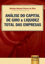 Capa do livro: An�lise do Capital de Giro & Liquidez Total das Empresas, Rodrigo Antonio Chaves da Silva
