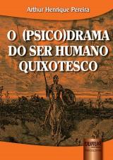 Capa do livro: O (Psico) Drama do Ser Humano Quixotesco, Arthur Henrique Pereira