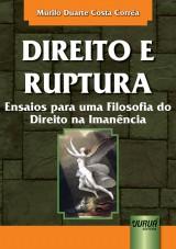 Capa do livro: Direito e Ruptura - Ensaios para uma Filosofia do Direito na Iman�ncia, Murilo Duarte Costa Corr�a