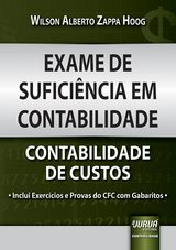 Capa do livro: Exame de Sufici�ncia em Contabilidade - Contabilidade de Custos - Inclui Exerc�cios e Provas do CFC com Gabaritos -, Wilson Alberto Zappa Hoog